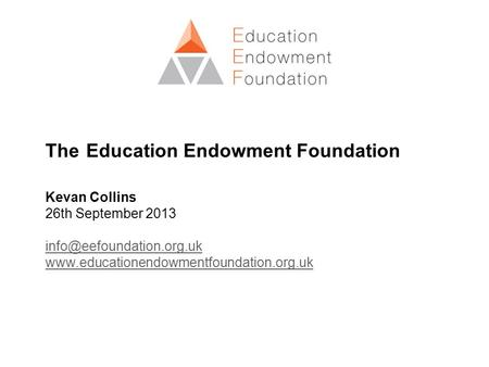 The Education Endowment Foundation Kevan Collins 26th September 2013