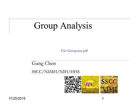 Group Analysis Gang Chen SSCC/NIMH/NIH/HHS 111/25/2015 File: GroupAna.pdf.