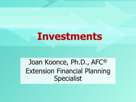 Investments Joan Koonce, Ph.D., AFC ® Extension Financial Planning Specialist.