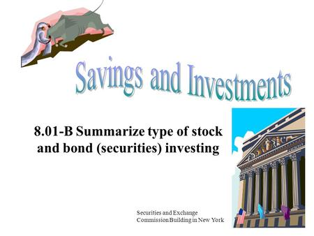 8.01-B Summarize type of stock and bond (securities) investing Securities and Exchange Commission Building in New York.