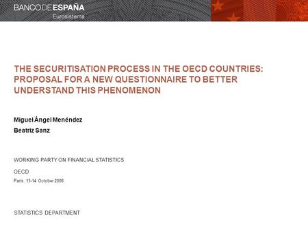 STATISTICS DEPARTMENT THE SECURITISATION PROCESS IN THE OECD COUNTRIES: PROPOSAL FOR A NEW QUESTIONNAIRE TO BETTER UNDERSTAND THIS PHENOMENON Miguel Ángel.