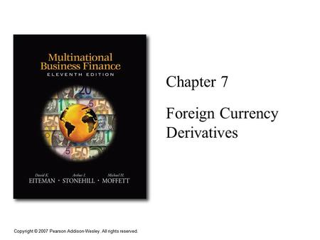 Copyright © 2007 Pearson Addison-Wesley. All rights reserved. Chapter 7 Foreign Currency Derivatives.