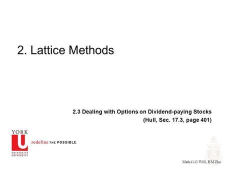 Math4143 W08, HM Zhu 2. Lattice Methods 2.3 Dealing with Options on Dividend-paying Stocks (Hull, Sec. 17.3, page 401)