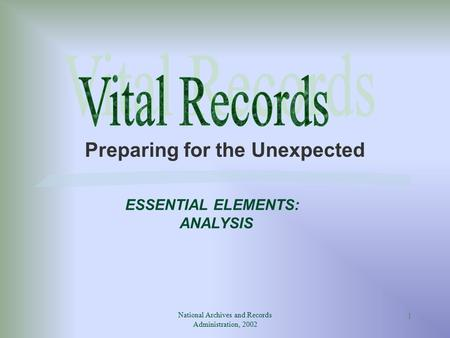 National Archives and Records Administration, 2002 1 Preparing for the Unexpected ESSENTIAL ELEMENTS: ANALYSIS.