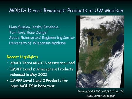 MODIS Direct Broadcast Products at UW-Madison Recent Highlights 3000+ Terra MODIS passes acquired IMAPP Level 2 Atmosphere Products released in May 2002.
