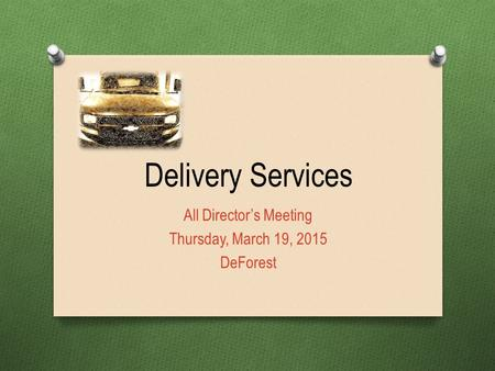 Delivery Services All Director's Meeting Thursday, March 19, 2015 DeForest.
