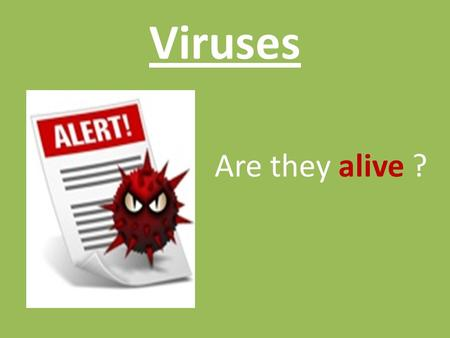 Viruses Are they alive ?. What is a Virus? A non – living, infectious particle made only of a strand of DNA or RNA surrounded by a protein coat. This.
