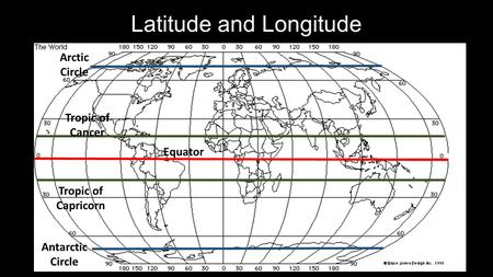 Latitude and Longitude Equator Tropic of Cancer Tropic of Capricorn Arctic Circle Antarctic Circle.