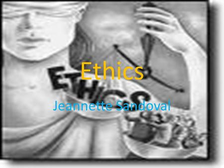 Ethics Jeannette Sandoval. Description of ethics Ethics usually refers to terms that set a standard for an individual's actions such as: righteousness,