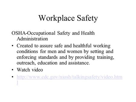 Workplace Safety OSHA-Occupational Safety and Health Administration Created to assure safe and healthful working conditions for men and women by setting.