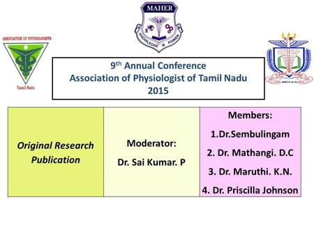 Original Research Publication Moderator: Dr. Sai Kumar. P Members: 1.Dr.Sembulingam 2. Dr. Mathangi. D.C 3. Dr. Maruthi. K.N. 4. Dr. Priscilla Johnson.