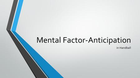 Mental Factor-Anticipation in Handball. What is anticipation? Anticipation is being able to predict a situation happening before it has actually happened.