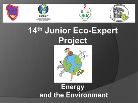 14 th Junior Eco-Expert Project Energy and the Environment.