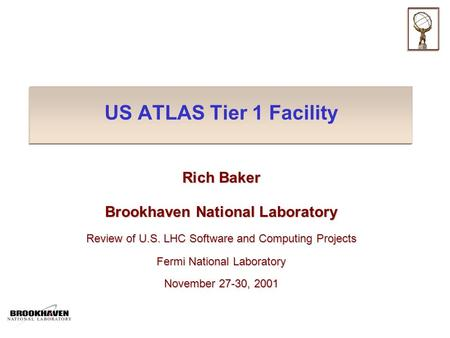 US ATLAS Tier 1 Facility Rich Baker Brookhaven National Laboratory Review of U.S. LHC Software and Computing Projects Fermi National Laboratory November.