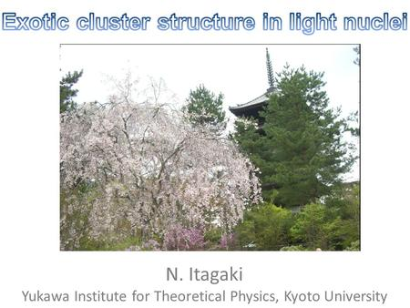 N. Itagaki Yukawa Institute for Theoretical Physics, Kyoto University.