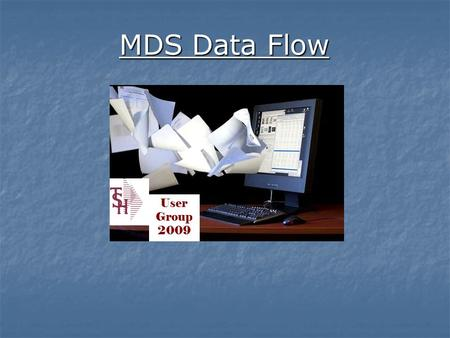 MDS Data Flow User Group 2009. Core System Files ORDER RELEASE PRODUCT INVENTORY CUSTOMER INVOICE AR SALES.