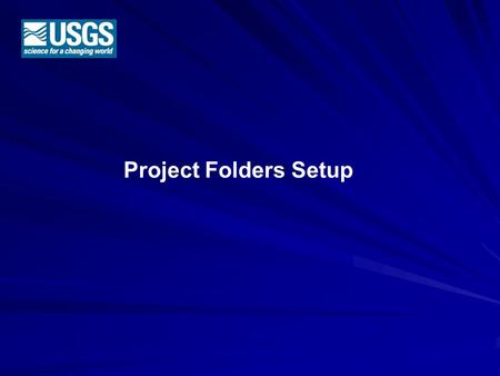 Project Folders Setup. Creating the Directory Structure for NHD Maintenance This Powerpoint will describe the 'suggested' method of creating a directory.
