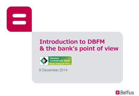 Introduction to DBFM & the bank's point of view 9 December 2014.