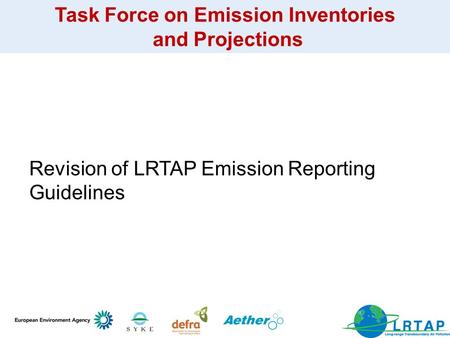Task Force on Emission Inventories and Projections Revision of LRTAP Emission Reporting Guidelines.