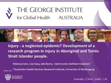 1 Injury - a neglected epidemic? Development of a research program in injury in Aboriginal and Torres Strait Islander people. Rebecca Ivers, Lisa Keay,