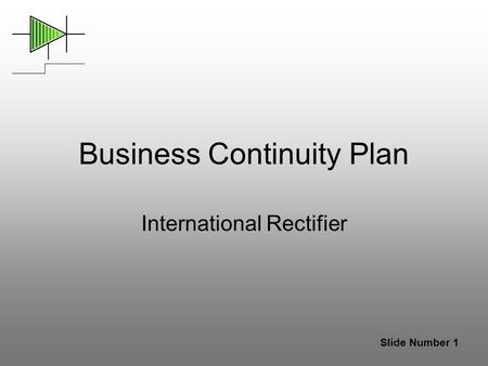Slide Number 1 Business Continuity Plan International Rectifier.