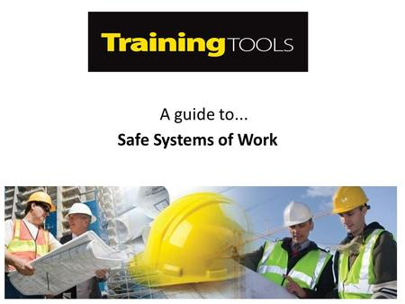 A guide to... Safe Systems of Work.