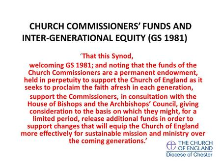 CHURCH COMMISSIONERS' FUNDS AND INTER-GENERATIONAL EQUITY (GS 1981) 'That this Synod, welcoming GS 1981; and noting that the funds of the Church Commissioners.