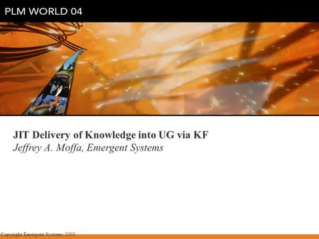Copyright Emergent Systems 2003 JIT Delivery of Knowledge into UG via KF Jeffrey A. Moffa, Emergent Systems.