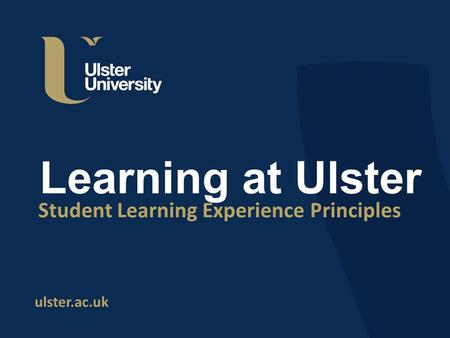 Ulster.ac.uk Learning at Ulster Student Learning Experience Principles.