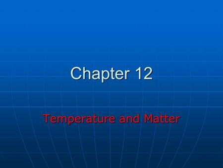 Chapter 12 Temperature and Matter. Thermal Physics Thermal physics is the study of Thermal physics is the study of TemperatureTemperature HeatHeat How.