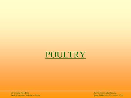 On Cooking, 3rd Edition Sarah R. Labensky, and Alan M. Hause ©2003 Pearson Education, Inc. Upper Saddle River, New Jersey 07458 POULTRY.