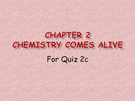 For Quiz 2c. Biochemistry The study of the chemical composition and reactions of living matter.