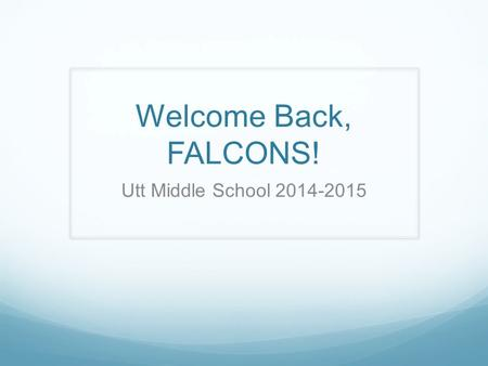 Welcome Back, FALCONS! Utt Middle School 2014-2015.