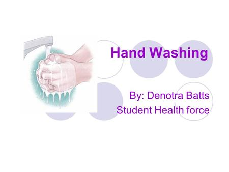 Hand Washing By: Denotra Batts Student Health force.