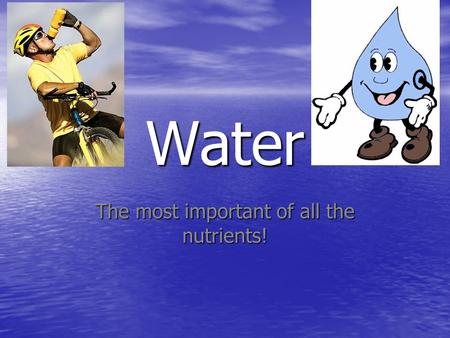 Water The most important of all the nutrients!. Major function in the body: Water carries nutrients and waste to and from cells in the body Water carries.