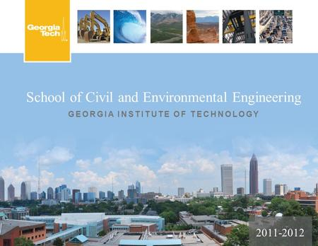 School of Civil and Environmental Engineering GEORGIA INSTITUTE OF TECHNOLOGY 2011-2012.