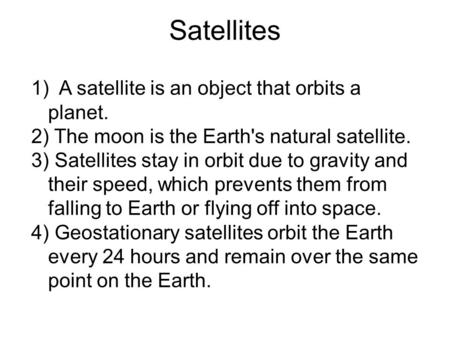 Satellites A satellite is an object that orbits a planet.