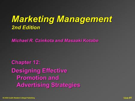 © 2000 South-Western College Publishing Slide #1 Marketing Management 2nd Edition Chapter 12: Designing Effective Promotion and Advertising Strategies.