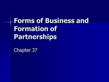 Forms of Business and Formation of Partnerships Chapter 37.