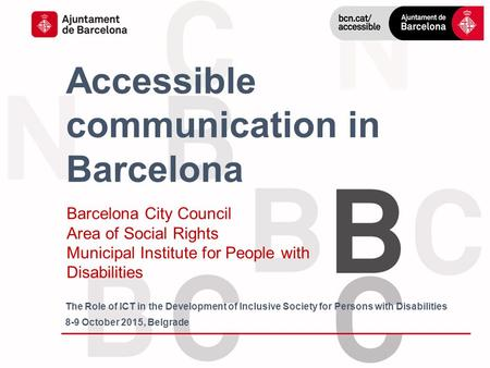 Accessible communication in Barcelona Barcelona City Council Area of Social Rights Municipal Institute for People with Disabilities The Role of ICT in.