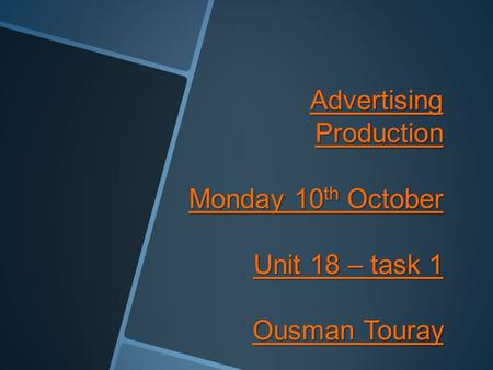 Advertising Production Monday 10 th October Unit 18 – task 1 Ousman Touray.