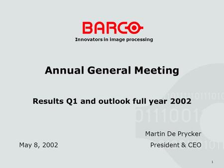1 Innovators in image processing Annual General Meeting Results Q1 and outlook full year 2002 May 8, 2002 Martin De Prycker President & CEO.
