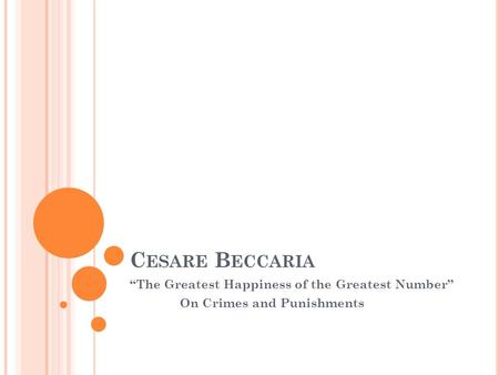 "C ESARE B ECCARIA ""The Greatest Happiness of the Greatest Number"" On Crimes and Punishments."