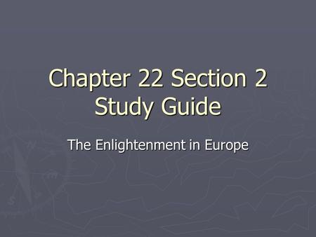 Chapter 22 Section 2 Study Guide The Enlightenment in Europe.