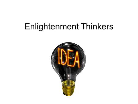 Enlightenment Thinkers. DRIVING QUESTION If the government governs society, then who governs the government?