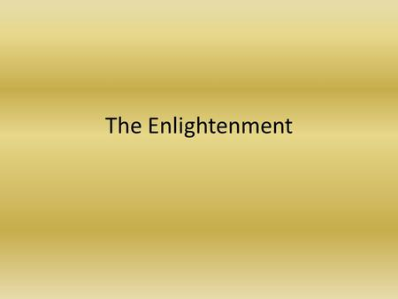 The Enlightenment. Philosophers and Writers Voltaire – Believed in tolerance, reason – Freedom of thought, expression and religious beliefs – Fought against.