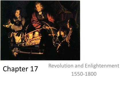 Chapter 17 Revolution and Enlightenment 1550-1800.