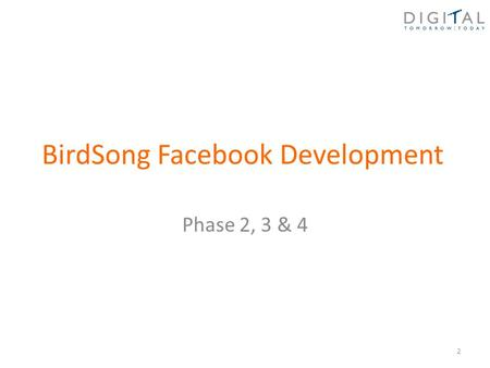 "BirdSong Facebook Development Phase 2, 3 & 4 2. Phase 2 - Requests ""When adding a Facebook profile, one or more sectors can be ticked."" This was in the."