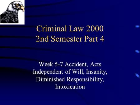 Criminal Law 2000 2nd Semester Part 4 Week 5-7 Accident, Acts Independent of Will, Insanity, Diminished Responsibility, Intoxication.