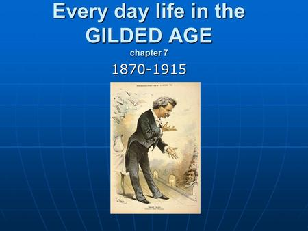 Every day life in the GILDED AGE chapter 7 1870-1915.